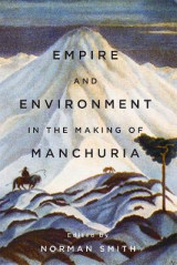 Omslag - Empire and Environment in the Making of Manchuria