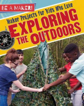 Maker Projects for Kids Who Love Exploring the Outdoors av Sarah Levete (Innbundet)