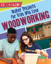 Maker Projects for Kids Who Love Woodworking av Sarah Levete (Innbundet)