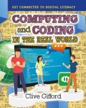 Computing and Coding in the Real World av Clive Gifford (Innbundet)