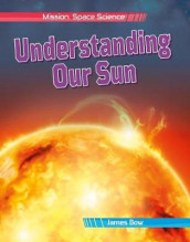 Understanding Our Sun av James Bow (Innbundet)