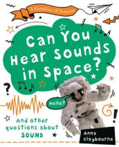 Can You Hear Sounds in Space? av Anna Claybourne (Innbundet)