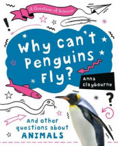 Why Can't Penguins Fly? av Anna Claybourne (Innbundet)