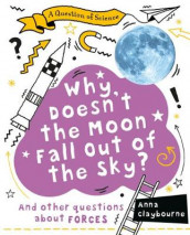 Why Doesn't the Moon Fall Out of the Sky? av Anna Claybourne (Innbundet)