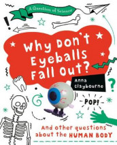 Why Don't Eyeballs Fall Out? av Anna Claybourne (Innbundet)
