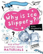 Why Is Ice Slippery? av Anna Claybourne (Innbundet)