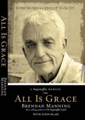 All Is Grace av John Blase og Brennan Manning (Heftet)