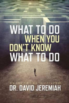 What to Do When You Don't Know What to Do av Dr David Jeremiah (Heftet)