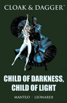 Cloak and Dagger: Child of Darkness, Child of Light (Innbundet)