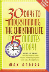 30 Days to Understanding the Christian Life in 15 Minutes a Day! av Max Anders (Heftet)