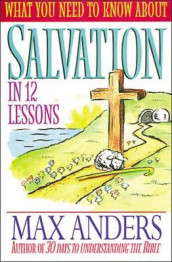 What You Need to Know about Salvation in 12 Lessons av Max Anders (Heftet)