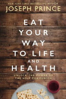 Eat Your Way to Life and Health av Joseph Prince (Innbundet)