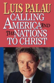 Calling America and the Nations to Christ av Luis Palau (Heftet)