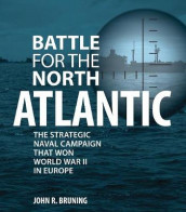 Battle for the North Atlantic av John Bruning (Innbundet)
