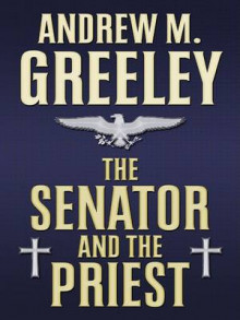 The Senator and the Priest av Andrew M Greeley (Innbundet)