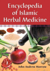 Encyclopedia of Islamic Herbal Medicine av John Andrew Morrow (Heftet)