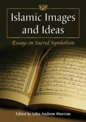 Islamic Images and Ideas av John Andrew Morrow (Heftet)
