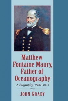 Matthew Fontaine Maury, Father of Oceanography av John Grady (Heftet)