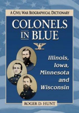 Omslag - Colonels in Blue-Illinois, Iowa, Minnesota and Wisconsin
