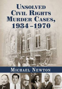 Unsolved Civil Rights Murder Cases, 1934-1970 av Michael Newton (Heftet)