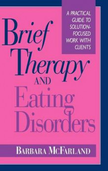 Brief Therapy and Eating Disorders av Barbara McFarland (Innbundet)