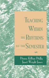 Teaching Within the Rhythms of the Semester av Donna Killian Duffy og Janet Wright Jones (Innbundet)