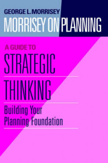 Morrisey on Planning: Guide to Strategic Thinking: Building Your Planning Foundation v.1 av George L. Morrisey (Innbundet)