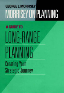 Guide to Long-Range Planning: Creating Your Strategic Journey v. 2 av George L. Morrisey (Innbundet)