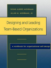 Designing and Leading Team-based Organizations: Workbook av Susan Albers Mohrman (Heftet)