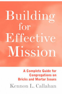 Building for Effective Mission av Kennon L. Callahan (Heftet)