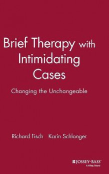 Brief Therapy with Intimidating Cases av Richard Fisch og Karin Schlanger (Innbundet)