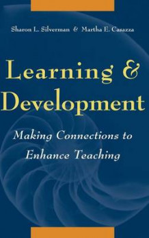 Learning and Development av Sharon L. Silverman og Martha E. Casazza (Innbundet)