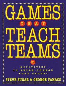 Games That Teach Teams av Steve Sugar og George Takacs (Heftet)