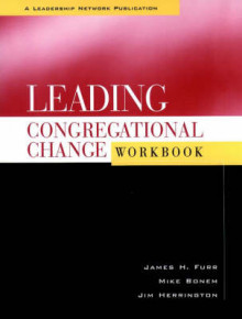 Leading Congregational Change: Workbook av Jim Herrington, James H. Furr og Mike Bonem (Heftet)