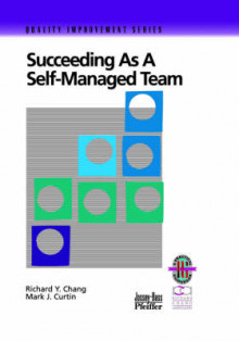 Succeeding as a Self-Managed Team av Richard Y. Chang og Mark J. Curtin (Heftet)