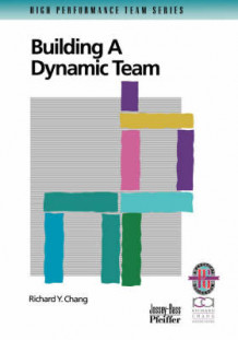Building a Dynamic Team av Richard Y. Chang (Heftet)