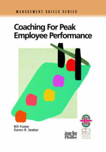 Coaching for Peak Employee Performance av Bill Foster og Karen R. Seeker (Heftet)