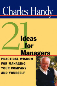 21 Ideas for Managers av Charles B. Handy (Innbundet)