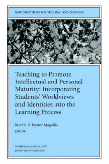 Teaching to Promote Intellectual and Personal Matu Rity: Incorporating Students Worldviews and Identi Ties into the Learning Process (Issue 82: New Dire av TL (Heftet)