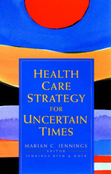 Health Care Strategy for Uncertain Times av Mary Caturia Jennings (Innbundet)