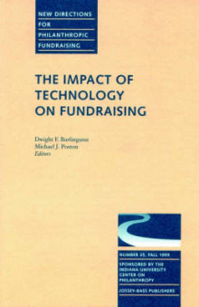The Impact of Technology on Fundraising (Jb New Directions for Philanthropic Fundraising-Pf-Sp Onsored by Indiana Univ Center Philanthropy) av PF (Heftet)