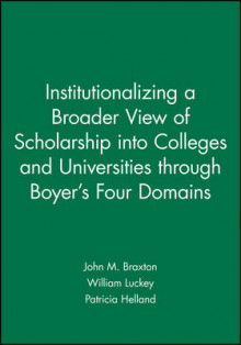 Institutionalizing a Broader View of Scholarship into Colleges and Universities Through Boyer's Four Domains av John M. Braxton, William Luckey og Patricia Helland (Heftet)