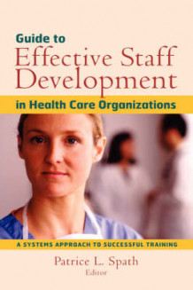 Guide to Effective Staff Development in Health Care Organizations av Patrice L. Spath (Innbundet)