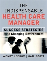 The Indispensable Health Care Manager: Success Strategies for a Changing En av Wendy Leebov (Innbundet)