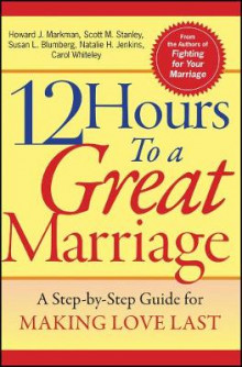 12 Hours to a Great Marriage av Howard Markman, Scott Stanley, Natalie H. Jenkins, Susan L. Blumberg og Carol Whiteley (Heftet)