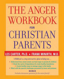 The Anger Workbook for Christian Parents av Les Carter og Frank Minirth (Heftet)