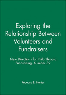 Exploring the Relationship between Volunteers and Fundraisers Spring 2003 av Philanthropic Fundraising (PF) (Heftet)