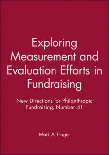 Exploring Measurement and Evaluation Efforts in Fundraising av Philanthropic Fundraising (PF) (Heftet)
