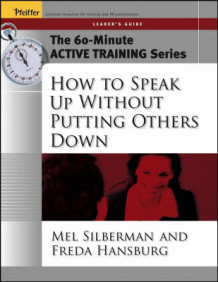 The 60-Minute Active Training Series: How to Speak Up Without Putting Others Down, Leader's Guide av Melvin L. Silberman og Freda Hansburg (Heftet)