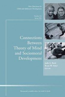 Connections Between Theory of Mind and Sociomoral Development av Jodie A. Baird og Bryan W. Sokol (Heftet)